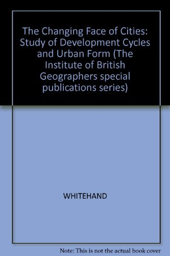 The Changing Face of Cities: Study of Development Cycles and Urban Form (Special publications ...