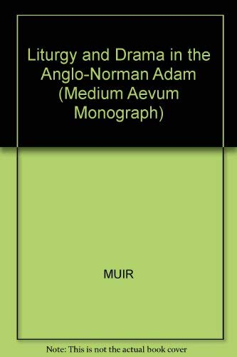 Liturgy and Drama in the Anglo-Norman Adam: Muir, Lynette