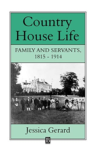 9780631155669: Country House Life: Family and Servants 1815-1914 (Family, Sexuality and Social Relations in Past Times)