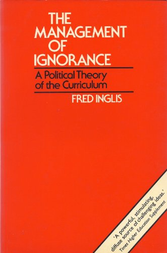 9780631155829: The Management of Ignorance: Political Theory of the Curriculum