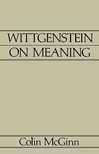 Wittgenstein on Meaning: Volume 1: McGinn, Colin