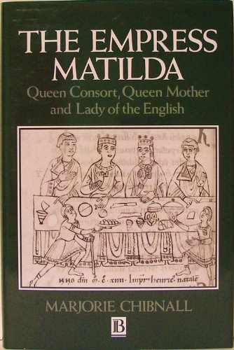 9780631157373: The Empress Matilda: Queen Consort, Queen Mother and Lady of the English