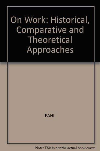 On Work: Historical, Comparative and Theoretical Approaches: Pahl, R.E.