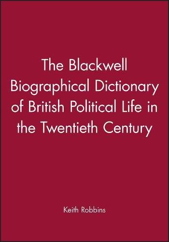 9780631157687: The Blackwell Biographical Dictionary of British Political Life in the Twentieth Century