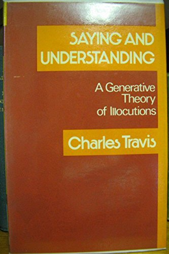 9780631157700: Saying and Understanding: Generative Theory of Illocutions