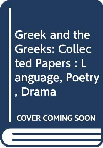 9780631157922: 001: Greek and the Greeks: Collected Papers : Language, Poetry, Drama