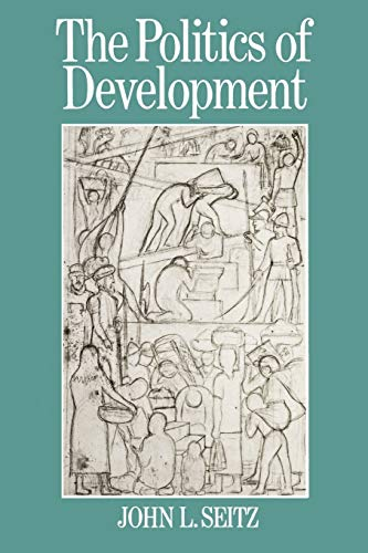 The Politics of Development: An Introduction to: Seitz, John L.