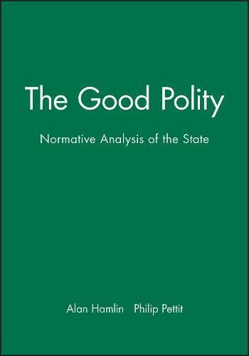 9780631158042: The Good Polity: Normative Analysis of the State
