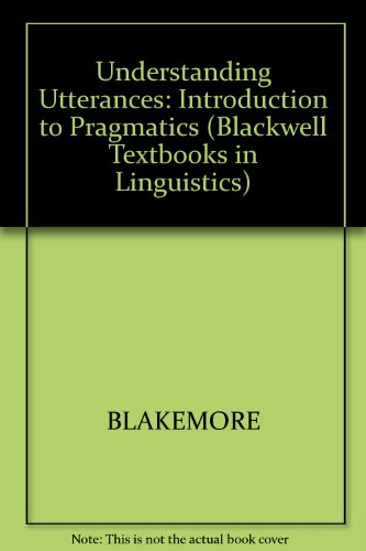 9780631158660: Understanding Utterances: An Introduction to Pragmatics (Blackwell Textbooks in Linguistics)