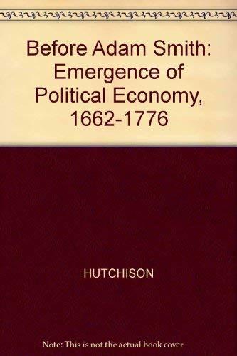 9780631158981: Before Adam Smith: Emergence of Political Economy, 1662-1776