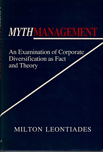 Mythmanagement: An Examination of Corporate Diversification As Fact and Theory: Leontiades, Milton