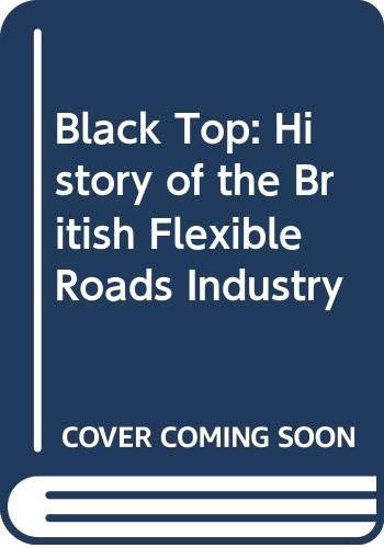 9780631159506: Black Top: History of the British Flexible Roads Industry