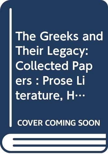 9780631159513: 002: The Greeks and Their Legacy: Collected Papers : Prose Literature, History, Society, Transmission, Influence (Collected papers / K.J. Dover)