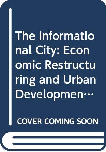 The Informational City: Information Technology, Economic Restructuring, and the Urban-Regional ...