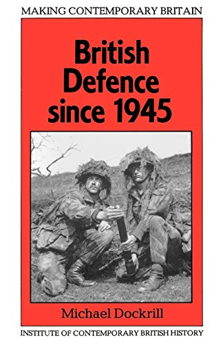British Defence Since 1945 (Making Contemporary Britain)