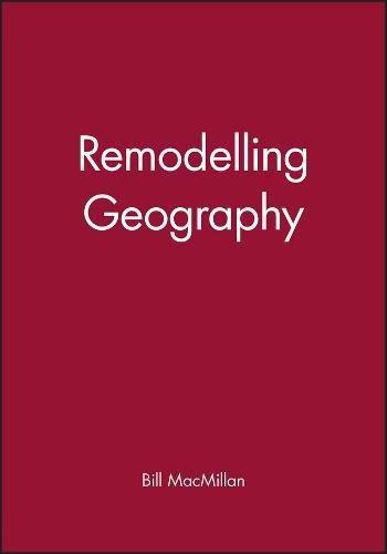 Remodelling Geography (Hardback): Bill MacMillan