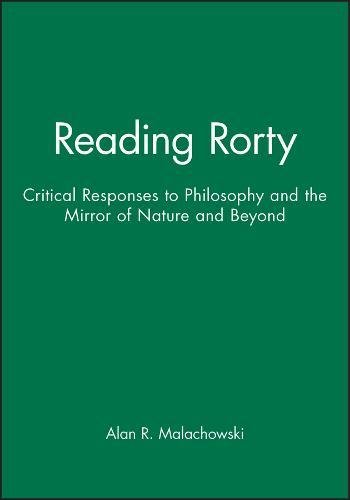 9780631161493: Reading Rorty: Critical Responses to Philosophy and the Mirror of Nature and Beyond