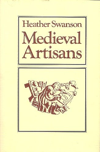 Medieval Artisans. An urban class in late medieval England.: SWANSON, HEATHER.