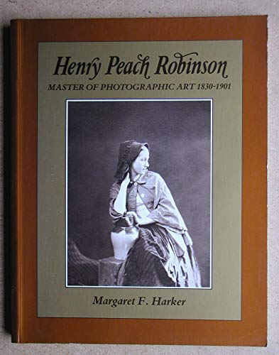 9780631161721: Henry Peach Robinson: Master of Photographic Art, 1830-1901