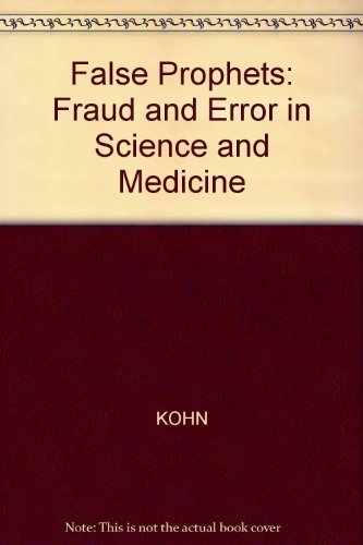 False Prophets: Fraud and Error in Science and Medicine: Kohn, Alexander