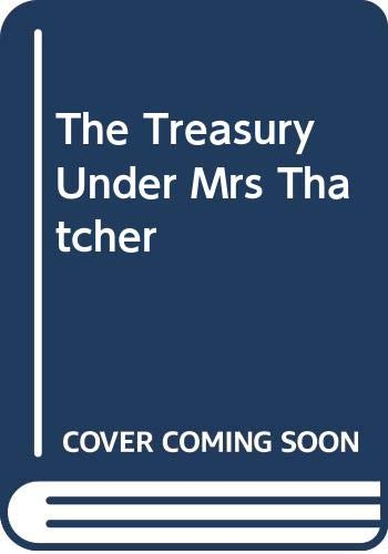 9780631162971: The Treasury Under Mrs Thatcher