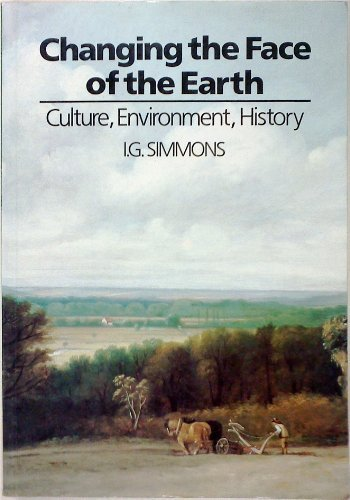 9780631163510: Changing the Face of the Earth: Culture, Environment, History