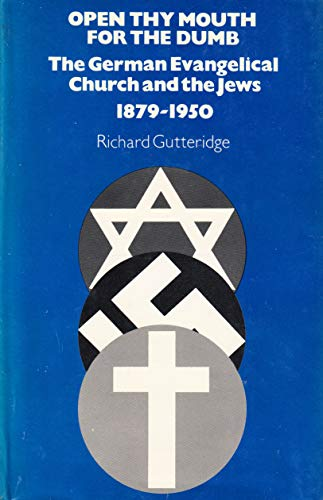 Open Thy Mouth for the Dumb: The German Evangelical Church and the Jews 1879-1950: GUTTERIDGE, ...