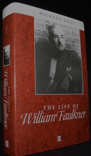The Life of William Faulkner: Richard Gray