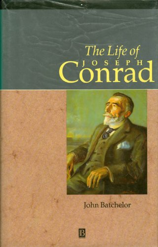The Life of Joseph Conrad: A Critical: Batchelor, John