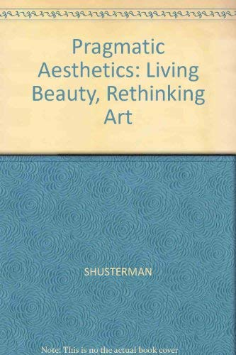 9780631164456: Pragmatist Aesthetics: Living Beauty, Rethinking Art