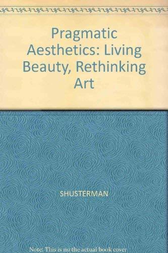 9780631164456: Pragmatic Aesthetics: Living Beauty, Rethinking Art