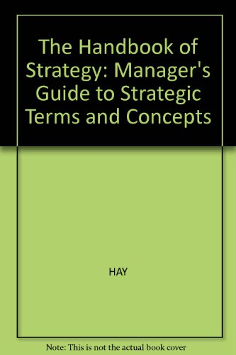 The Handbook of Strategy: The Manager's Guide to Strategic Terms and Concepts (0631164758) by Michael Hay