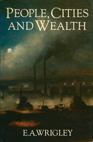 People Cities and Wealth: The Transformation of: Wrigley, E. A.