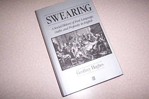 9780631165934: Swearing: A Social History of Foul Language, Oaths and Profanity in English
