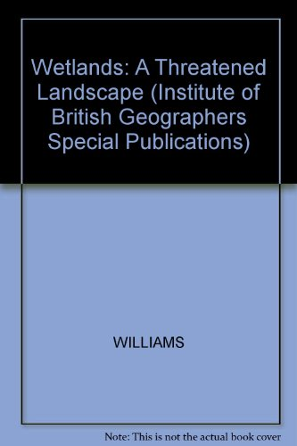 9780631166146: Wetlands: A Threatened Landscape (INSTITUTE OF BRITISH GEOGRAPHERS SPECIAL PUBLICATIONS)