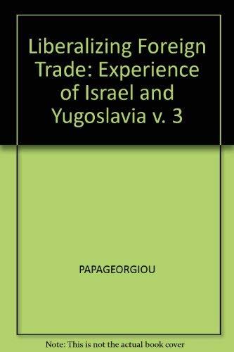 Liberalizing Foreign Trade, Volume 3: The Experience of Israel and Yugoslavia: Nadev Halevi, Joseph...