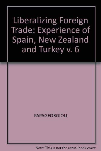 Liberalizing Foreign Trade, Volume 6: The Experience of New Zealand, Spain, and Turkey: Anthony C. ...