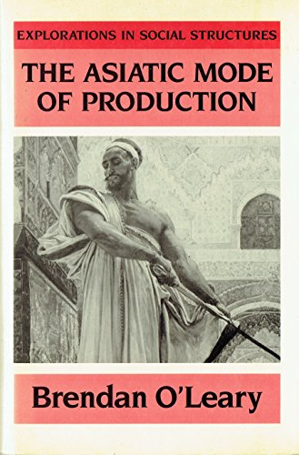 The Asiatic Mode of Production: Oriental Despotism, Historical Materialism, and Indian History (...