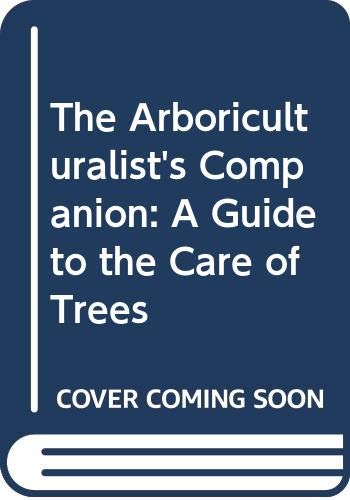 9780631167730: The Arboriculturalist's Companion: A Guide to the Care of Trees