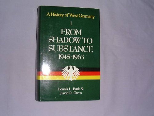 A History of West Germany Vol 1: From Shadow to Substance, 1945-1963: Bark, Dennis L., Gress, David...