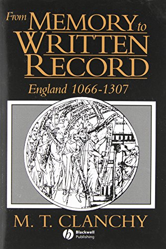 From Memory to Written Record: England 1066-1307: Michael T. Clanchy