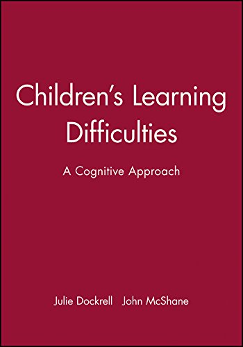 Children's Learning Difficulties: A Cognitive Approach: Julie Dockrell, John