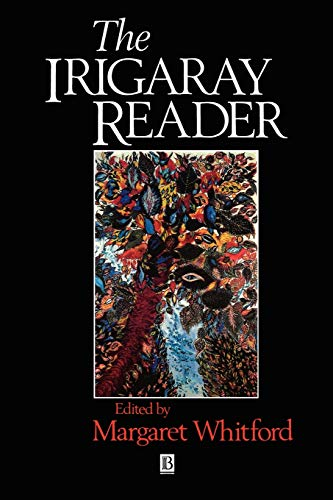 The Irigaray Reader: Luce Irigaray: Margaret Whitford