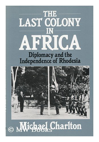 9780631170440: The Last Colony in Africa: Diplomacy and the Independence of Rhodesia
