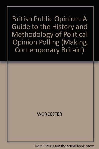 9780631170587: British Public Opinion: A Guide to the History and Methodology of Political Opinion Polling (Making Contemporary Britain)