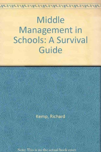 Middle Management in Schools: A Survival Guide: Kemp, Richard; Nathan, Marilyn