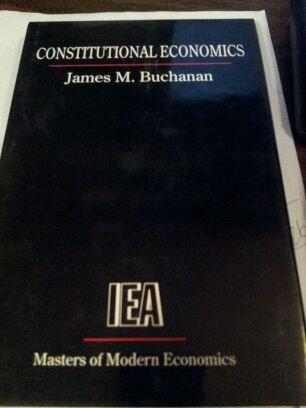 Constitutional Economics (Iea Masters of Modern Economics): Buchanan, James M.