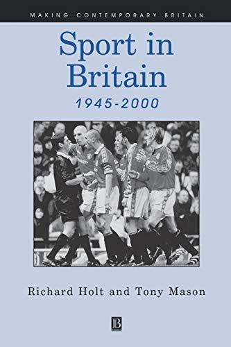 Sport in Britain Since 1945 (Paperback): Richard Holt, Tony Mason