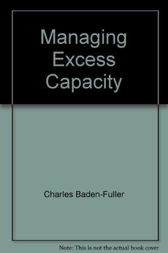 Managing Excess Capacity: Charles Baden-Fuller