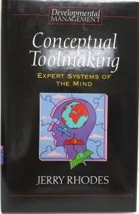 Conceptual Toolmaking: Expert Systems of the Mind (Developmental Management Series): Rhodes, Jerry